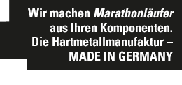 Wir machen Marathonläufer aus Ihren Komponenten Die Hartmetallmanufaktur – Made in Germany
