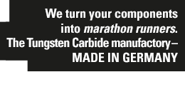 We turn your components into marathon runners. The Tungsten Carbide manufactory – Made in Germany